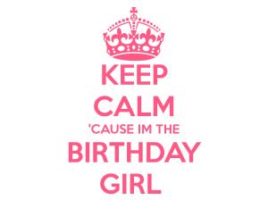 keep-calm-cause-im-the-birthday-girl-3